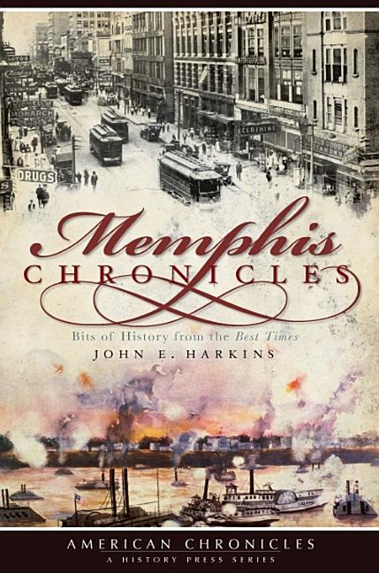 Memphis Chronicles: Bits of History from the Best Times (American Chronicles). John E. Harkins