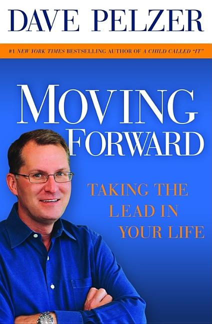 Moving Forward: Taking the Lead in Your Life. Dave Pelzer