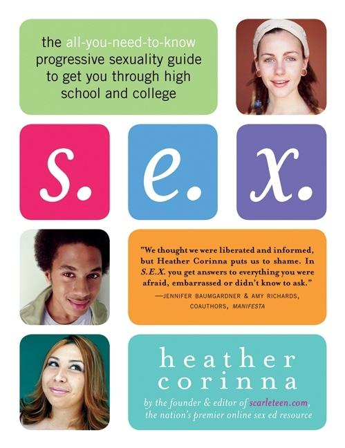 S.E.X.: The All-You-Need-To-Know Progressive Sexuality Guide to Get You Through High School and...