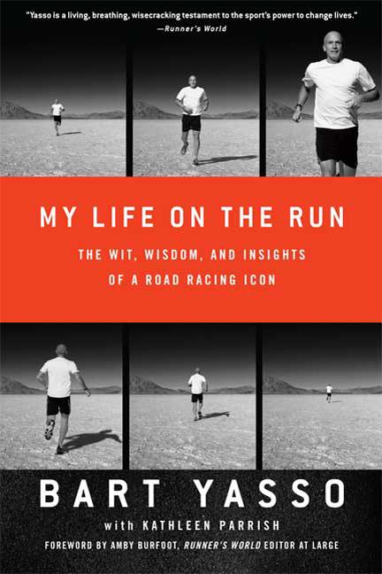 My Life on the Run: The Wit, Wisdom, and Insights of a Road Racing Icon. Bart Yasso, Kathleen...
