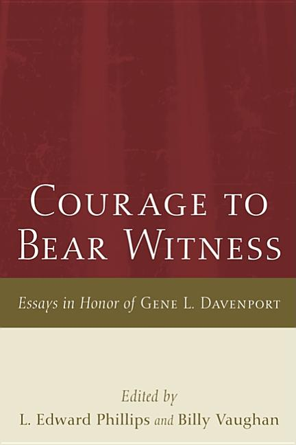 Courage to Bear Witness: Essays in Honor of Gene L. Davenport