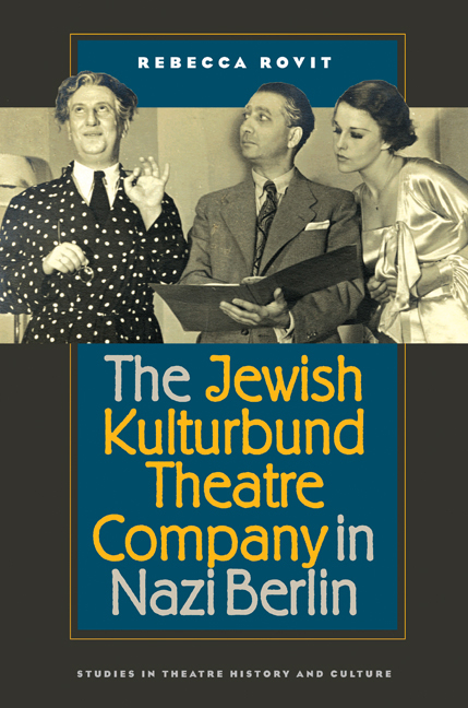 The Jewish Kulturbund Theatre Company in Nazi Berlin (Studies Theatre Hist & Culture). Rebecca Rovit