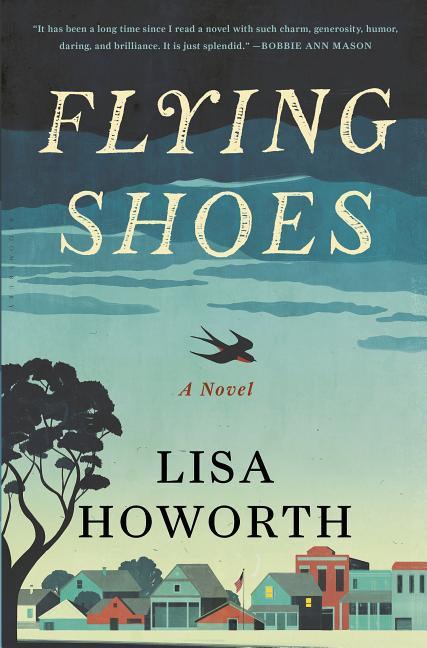 Flying Shoes: A Novel. Lisa Howorth