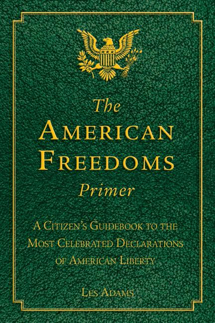 The American Freedoms Primer: A Citizen's Guidebook to the Most Celebrated Declarations of...
