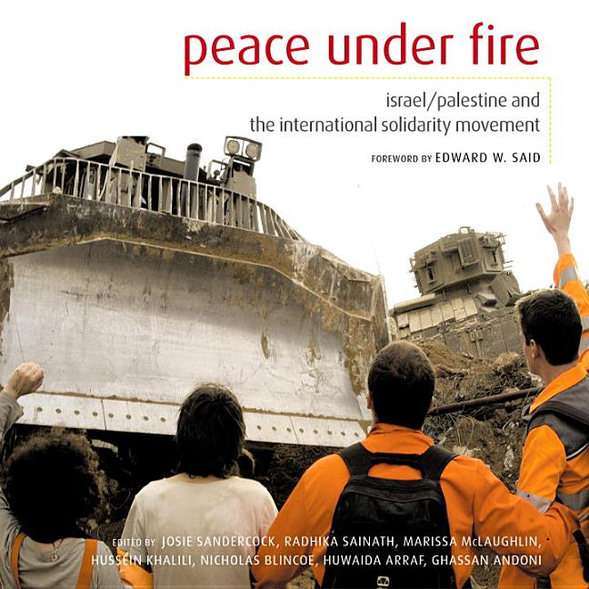 Peace Under Fire: Israel, Palestine, and the International Solidarity Movement. Ghassan Andoni,...