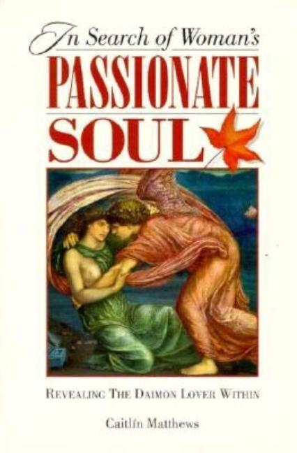 In Search of Women's Passionate Soul: Revealing the Daimon Lover Within. Caitlin Matthews