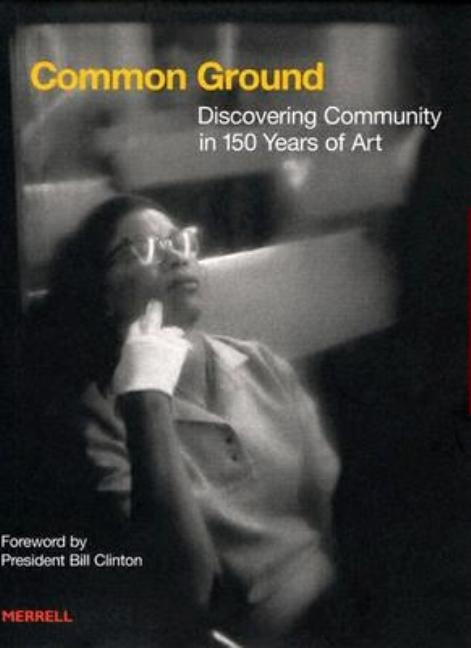 Common Ground: Discovering Community in 150 Years of Art. Merry Foresta, Julia J. Norrell, Paul...