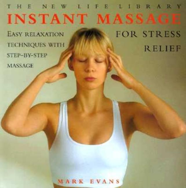 Instant Massage for Stress Relief (New Life Library). Mark Evans