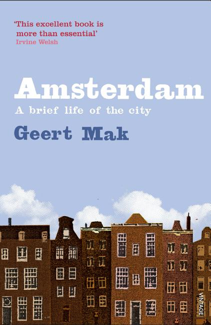 Amsterdam: A Brief Life of the City. Geert Mak.
