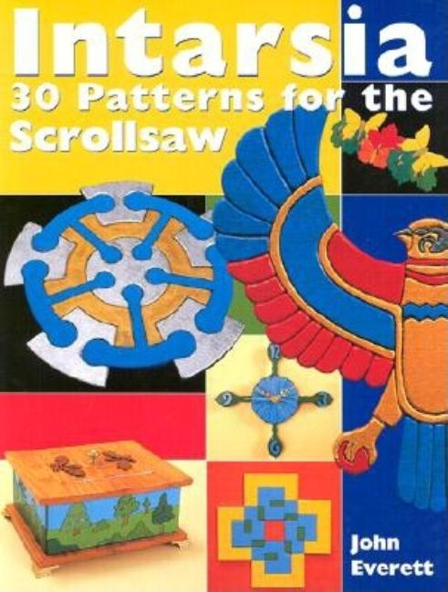 Intarsia: 30 Patterns for the Scrollsaw. John Everett