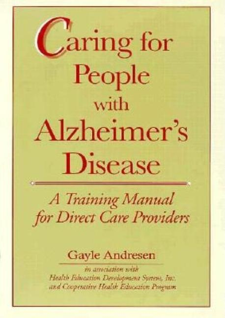 Caring for People with Alzherimer's Disease: A Training manual for Direct Care Providers. Gayle...
