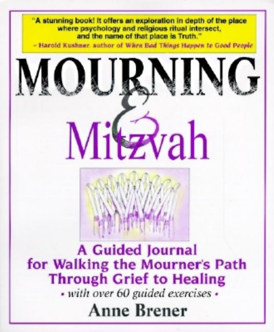 Mourning & Mitzvah: A Guided Journal for Walking the Mourner's Path Through Grief to Healing....
