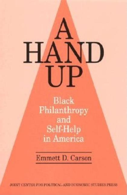 A Hand Up: Black Philanthropy and Self-Help in America. Emmett D. Carson