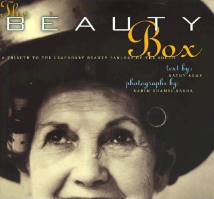 The Beauty Box: A Tribute to the Legendary Beauty Parlors of the South. Kathy Kemp.