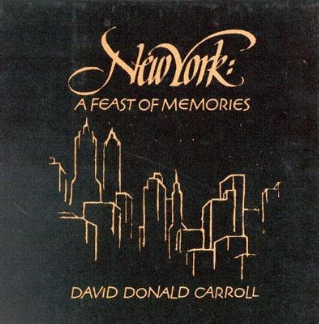 New York: A Feast of Memories. David Donald Carroll