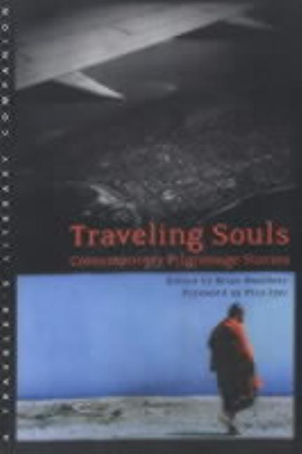 Traveling Souls: Contemporary Pilgrimage Stories. Brian Bouldrey