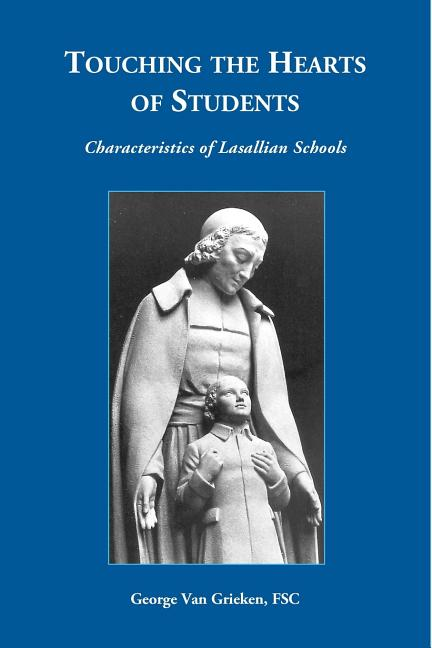 Touching the Hearts of Students: Characteristics of Lasallian Schools. Br. George Van Grieken Fsc