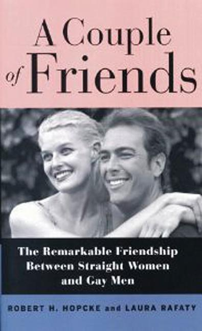 A Couple of Friends: The Remarkable Bond Between Gay Men and Straight Women. Robert H. Hopcke,...