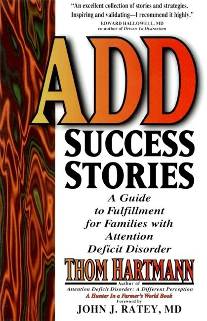 ADD Success Stories: A Guide to Fulfillment for Families with Attention Deficit Disorder. Thom...