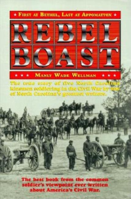 Rebel Boast: First at Bethel, Last at Appomattox. Manly Wade Wellman.