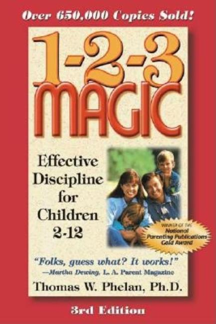 1-2-3 Magic: Effective Discipline for Children 2-12. Thomas W. Phelan