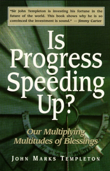 Is Progress Speeding Up? Our Multiplying Multitudes of Blessings. John Marks Templeton