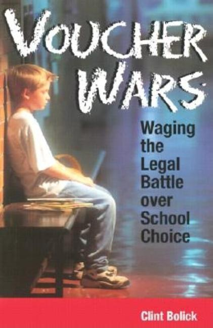Voucher Wars: Waging the Legal Battle over School Choice. Clint Bolick