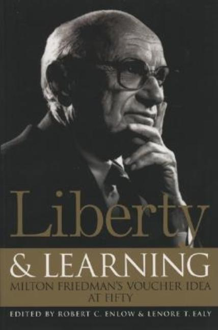 Liberty & Learning: Milton Friedman's Voucher Idea at Fifty