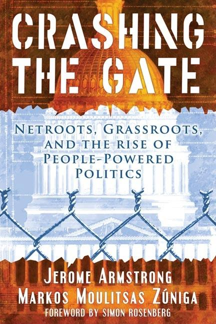 Crashing the Gate: Netroots, Grassroots, and the Rise of People-Powered Politics. Jerome Armstrong, Markos Moulitsas Zuniga.