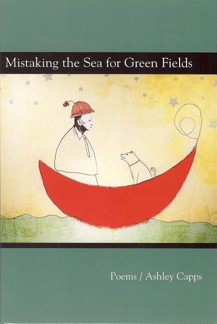 Mistaking the Sea for Green Fields (Akron Series in Poetry). Ashley Capps