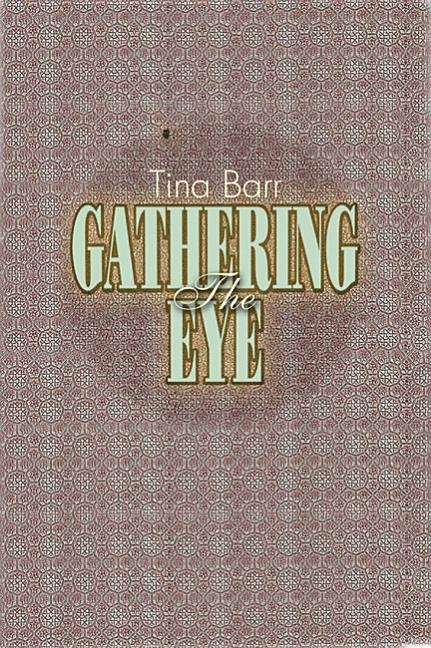 Gathering Eye, The. Tina Barr