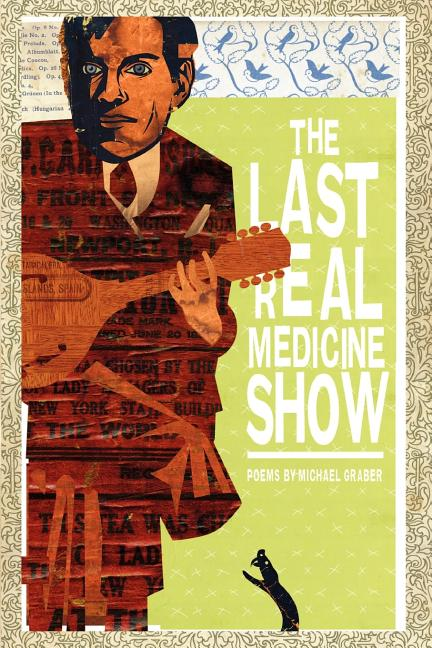 The Last Real Medicine Show. Michael Graber
