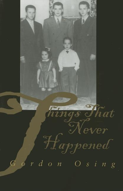 Things That Never Happened: Fictions of Family Eros. Gordon Osing