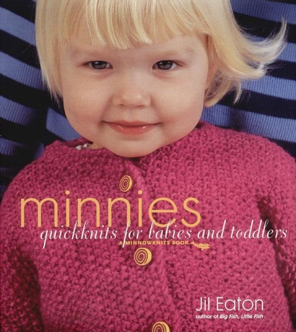 Minnies: QuickKnits for Babies and Toddlers (Minnowknits Books). Jil Eaton.