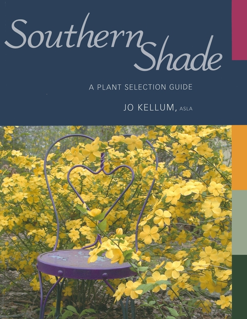 Southern Shade: A Plant Selection Guide. Jo Kellum