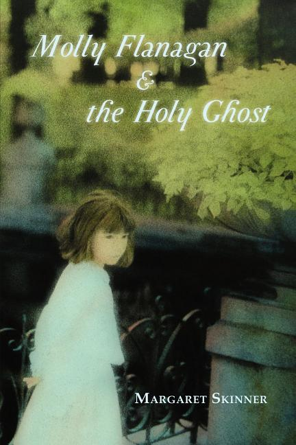 Molly Flanagan & the Holy Ghost. Margaret Skinner.
