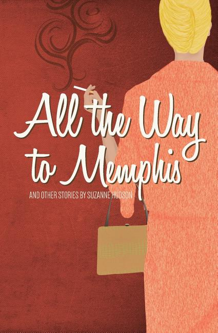 All the Way to Memphis and Other Stories. Suzanne Hudson