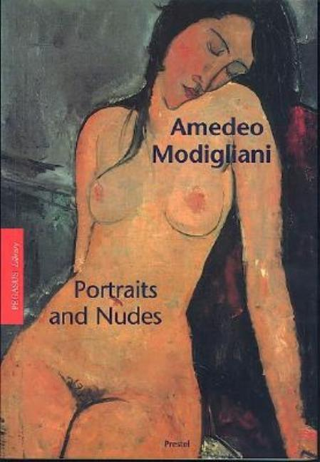 Amedeo Modigliani: Portraits and Nudes (Pegasus Library Paperback). Anette Kruszynski.