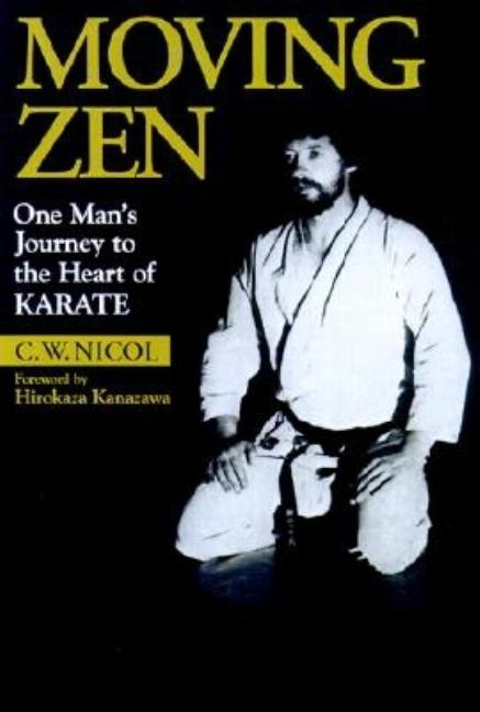 Moving Zen: One Mans Journey to the Heart of Karate (Bushido--The Way of the Warrior). C. W. Nicol