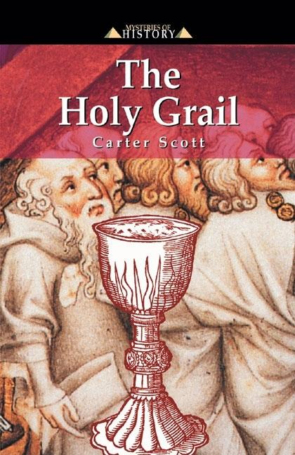 The Holy Grail (Mysteries of History series). Carter Scott