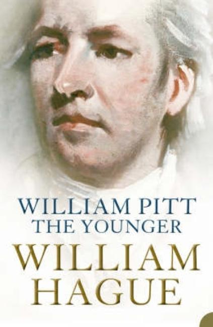 William Pitt the Younger : A Biography. William Hague