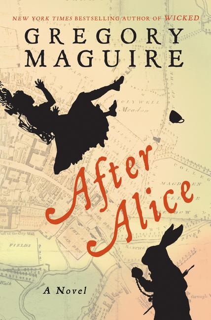 After Alice: A Novel [SIGNED]. Gregory Maguire