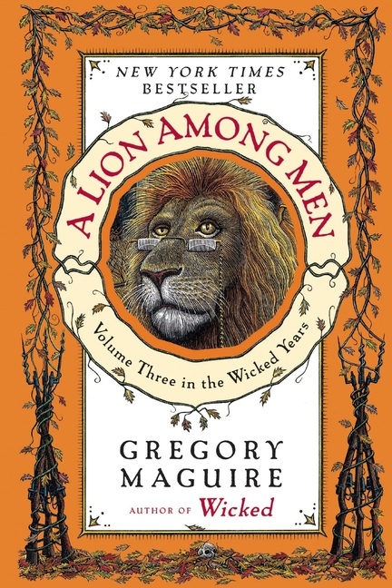 A Lion Among Men: Volume Three in the Wicked Years. Gregory Maguire.