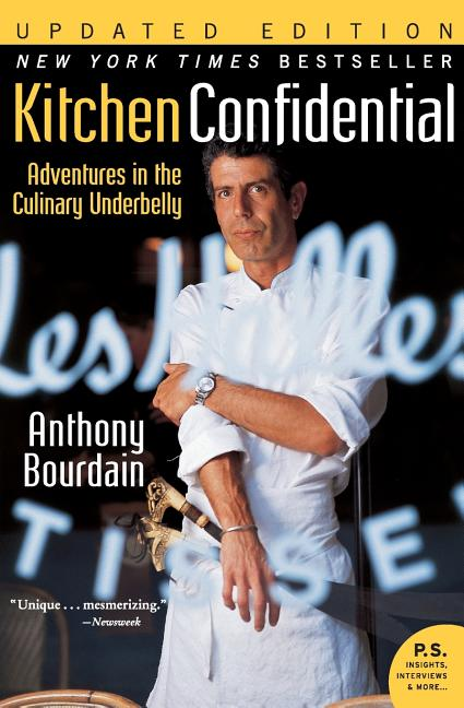 Kitchen Confidential Updated Edition: Adventures in the Culinary Underbelly (P.S.). Anthony Bourdain