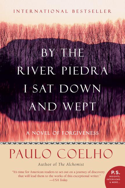 By the River Piedra I Sat Down and Wept: A Novel of Forgiveness. Paulo Coelho