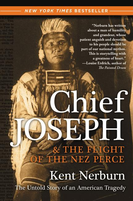 Chief Joseph & the Flight of the Nez Perce: The Untold Story of an American Tragedy. Kent Nerburn