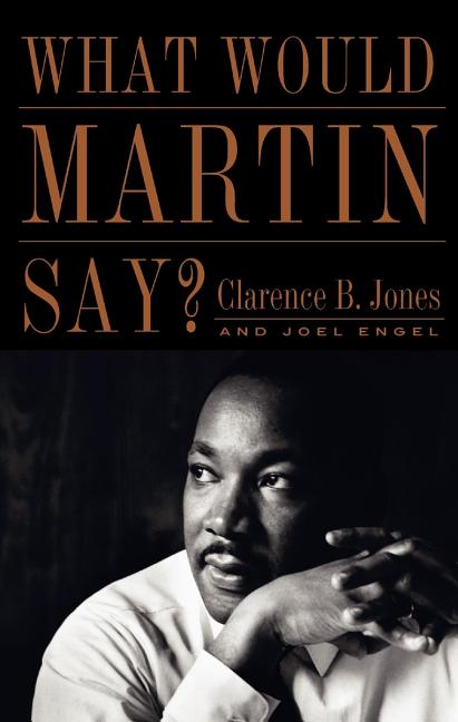What Would Martin Say? [SIGNED]. Clarence B. Jones, Joel Engel
