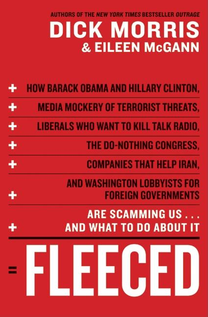 Fleeced: How Barack Obama, Media Mockery of Terrorist Threats, Liberals Who Want to Kill Talk Radio, the Do-Nothing Congress, Companies That Help Iran, and Washington Lobbyists for Foreign Governments Are Scamming Us ... and What to Do About It [SIGNED]. Dick Morris, Eileen McGann.