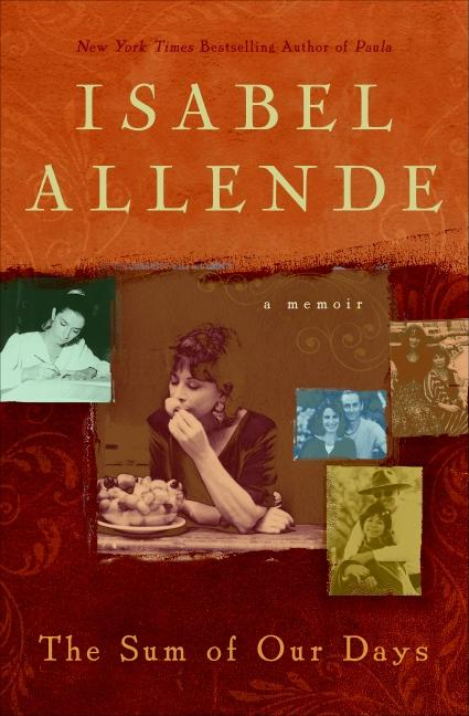 The Sum of Our Days: A Memoir. Isabel Allende