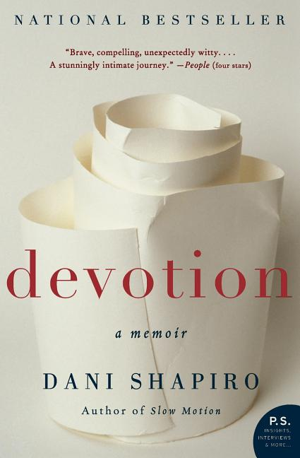 Devotion: A Memoir. Dani Shapiro